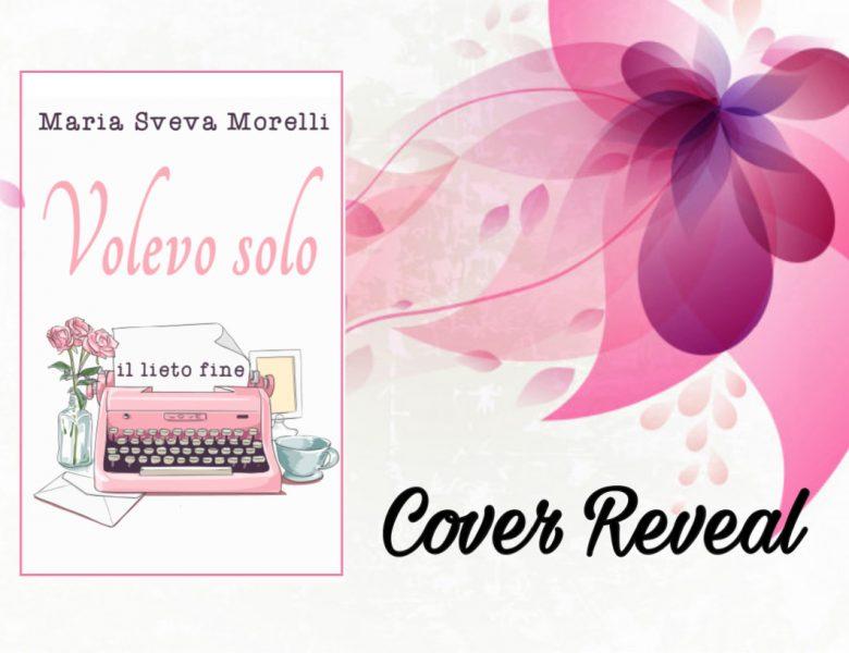 {Cover Reveal} Volevo solo il lieto fine – Maria Sveva Morelli