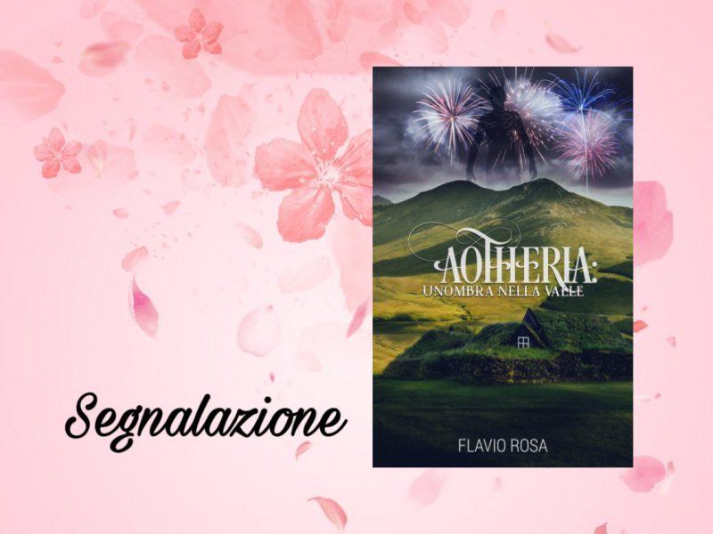 {Segnalazione} Aotheria. Un'ombra nella valle – Flavio Rosa